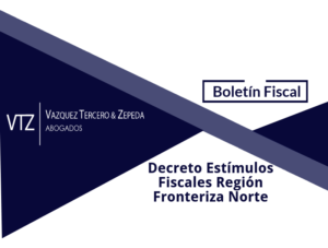 VTZ abogados, región fronteriza norte, estímulos fiscales, Jorge Montes, Abogados Fiscalistas en México