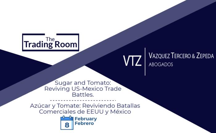 VTZ, Trading Room, Boletín, Tomate Mexicano, Azúcar Mexican, AMLO México Primero, TMEC