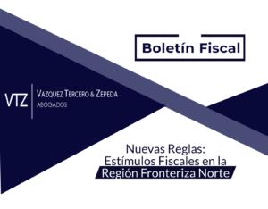 Boletín Fiscal, Region Fronteriza Norte, Abogados Comercio Exterior, IMMEX, Jorge Montes, Estímulos Fiscales, Abogados Fiscalistas