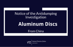 Mexican Antidumping Investigation, Aluminum Discs, China, Mexico, Trade Lawyers
