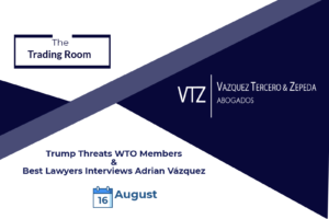 Trump Threats WTO members and Best Lawyers interviews Adrian Vázquez, Trade, Customs, Mexican Lawyers