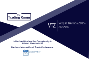 VTZ, Vázquez Tercero Zepeda, International Trade Lawyers in Mexico, Law Firm, Newsletter, Investing in Mexico