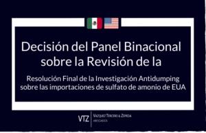 Decisión del Panel Binacional sobre la revisión de la Resolución final de la investigación antidumping sobre las importaciones de Sulfato de Amonio de EUA, TLCAN, TMEC, antidumping, Comercio Internacional, Abogados