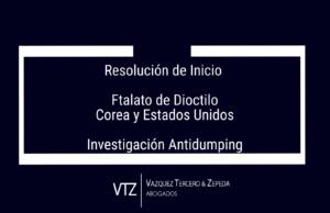 dioctyl phthalate, Resolucion de Inicio, investigación antidumping sobre las importaciones de ftalato de dioctilo originarias de la República de Corea y de los Estados Unidos de América,