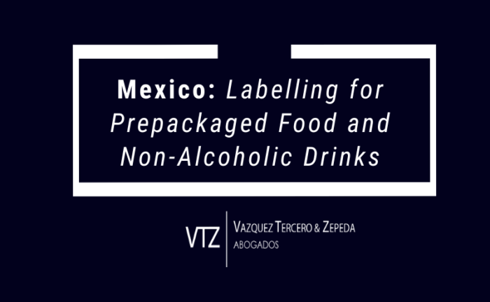 New Mexican Official Standard for the labelling of pre-packaged food and non-alcoholic beverages, NOM-051, General Health Law, regarding overweight, obesity and labeling of food and non-alcoholic beverages
