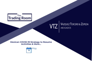 Trading Room, VTZ abogados, Mexican Lawyers, COVID, Essential Activities in Mexico, WTO, Azevedo, G20