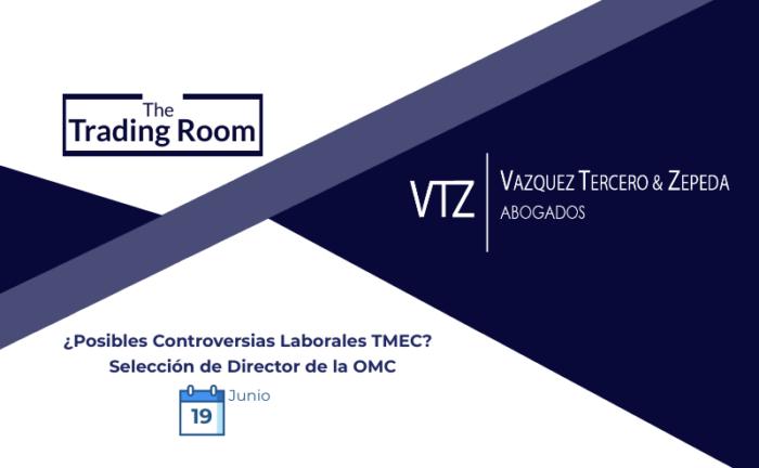 Trading Room, OMC, Controversias Laborales, TMEC