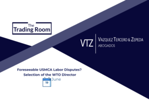 USMCA Labor Disputes, WTO, Webinar, VTZ, Trade Lawyers, Mexico