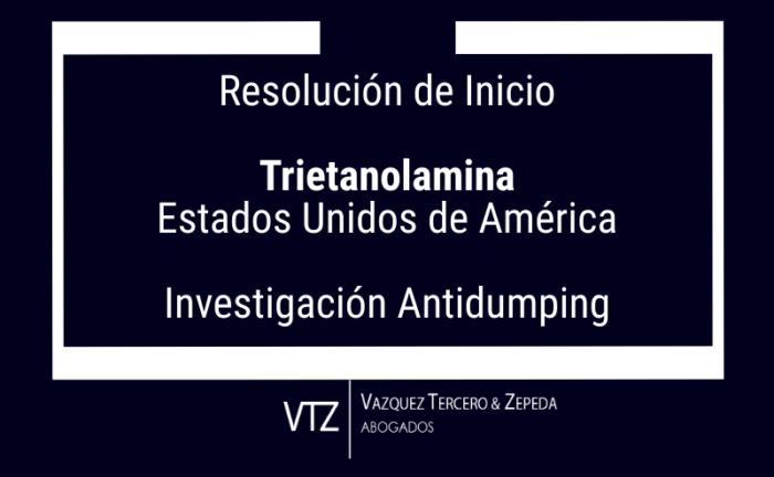Investigación Antidumping, Resolución de Inicio, Trietanolamina, Estados Unidos , Comercio internacional