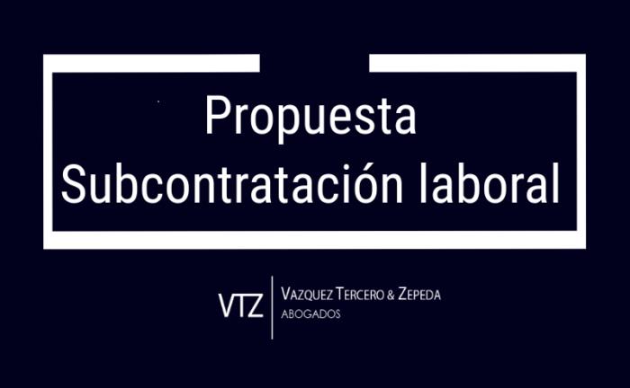 Subcontratación de Personal, Iniciativa, Outsourcing, Prohibición Subcontratación, Reforma, Ley Federal del Trabajo, IVA, ISR, Código Fiscal de la Federación