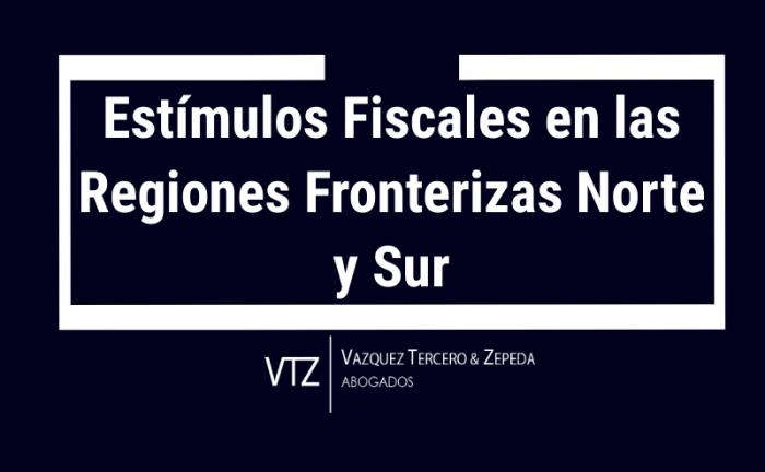 Estímulos Fiscales en las Regiones Fronterizas Norte y Sur, estímulos fiscales en materia de IVA, IEPS e ISR, estímulos fiscales a los contribuyentes que tengan domicilio fiscal, sucursal, agencia o establecimiento dentro de la región fronteriza norte