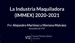 La industria maquiladora en 2020-2021, los cambios en la certificación IVA/IEPS, cambios Operador Económico Autorizado, empresas IMMEX obligaciones 2020-2021