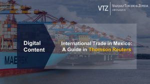 International trade in Mexico, thomson reuters, practical law, sale and storage of goods, VTZ, guide, doing bussiness in mexico, customs, export controls, import, export, duties, tariffs, UK, Brexit, CPTPP