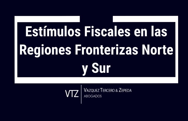 ESTÍMULOS FISCALES EN FRONTERA NORTE Y FRONTERA SUR