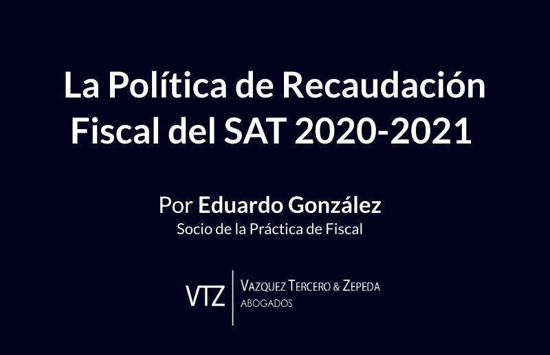 La Política de Recaudación Fiscal del SAT 2020-2021
