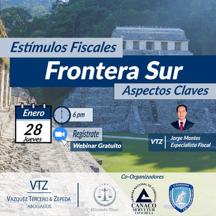 Estímulos Fiscales Frontera Sur, Webinar, Jorge Montes, Chiapas, Quintana Roo, IVA, ISR, Tapachula, Fiscal, SAT, trámites