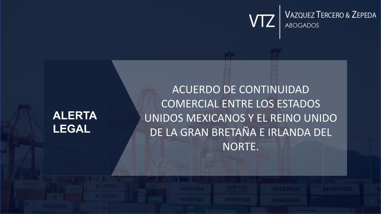 Acuerdo de Continuidad Comercial entre México y el Reino Unido | Alerta Legal