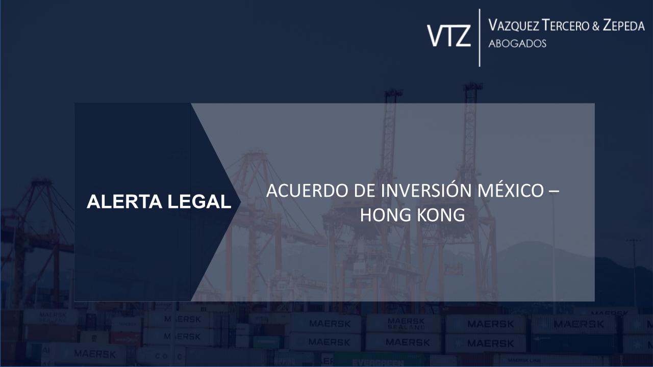 Acuerdo de Inversión México – Hong Kong | Alerta Legal
